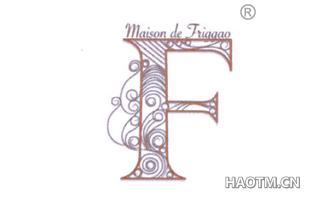 F MAISON DE FRIGGAO