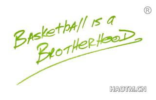 BASKETBALL IS A BROTHERHOOD