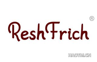 RESH FRICH